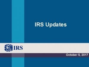 IRS Updates October 5 2017 Field Assistance October
