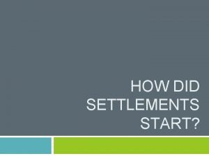 HOW DID SETTLEMENTS START Why did humans settle