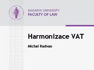 Harmonizace VAT Michal Radvan www law muni cz