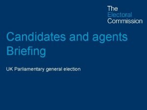 Candidates and agents Briefing UK Parliamentary general election
