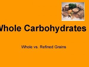 Whole Carbohydrates Whole vs Refined Grains Topic Whole