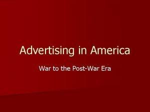 Advertising in America War to the PostWar Era