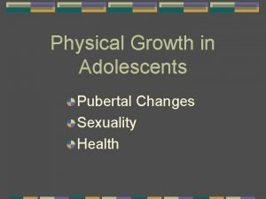 Physical Growth in Adolescents Pubertal Changes Sexuality Health
