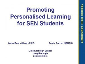 Promoting Personalised Learning for SEN Students Jenny Ewers