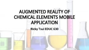 AUGMENTED REALITY OF CHEMICAL ELEMENTS MOBILE APPLICATION Ricky