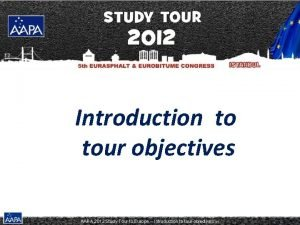 Introduction to tour objectives AAPA 2012 Study Tour