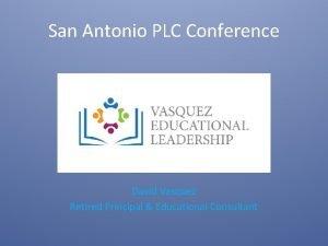 San Antonio PLC Conference David Vasquez Retired Principal