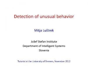 Detection of unusual behavior Mitja Lutrek Joef Stefan
