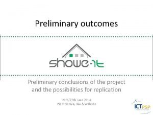 Preliminary outcomes Preliminary conclusions of the project and