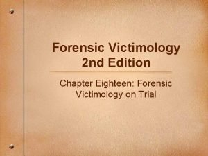 Forensic Victimology 2 nd Edition Chapter Eighteen Forensic