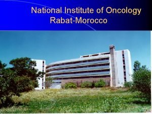 National Institute of Oncology RabatMorocco National Institute of
