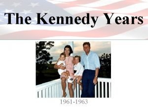 The Kennedy Years 1961 1963 Election of 1960