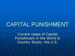 CAPITAL PUNISHMENT Current cases of Capital Punishment in