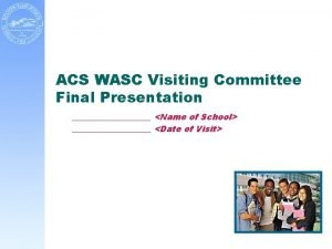 ACS WASC Visiting Committee Final Presentation Name of