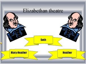 Elizabethan theatre Seth MaryHeather Elizabethan theatre The globe