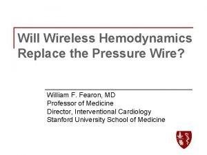 Will Wireless Hemodynamics Replace the Pressure Wire William