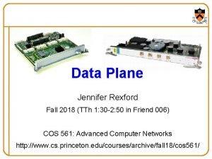 Data Plane Jennifer Rexford Fall 2018 TTh 1