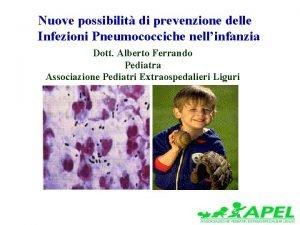 Nuove possibilit di prevenzione delle Infezioni Pneumococciche nellinfanzia