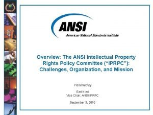 Overview The ANSI Intellectual Property Rights Policy Committee