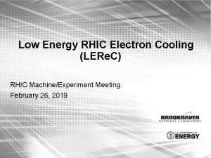 Low Energy RHIC Electron Cooling LERe C RHIC