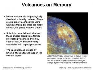 Volcanoes on Mercury Mercury appears to be geologically