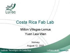 Costa Rica Fab Lab Milton VillegasLemus Yuen Law