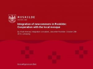 Integration of newcommers in Roskilde Cooperation with the