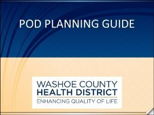 POD PLANNING GUIDE INTRODUCTION This guide is intended