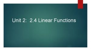 Unit 2 2 4 Linear Functions Linear Function