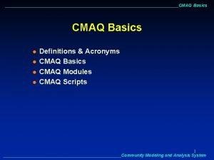 CMAQ Basics l l Definitions Acronyms CMAQ Basics