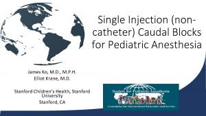 Single Injection noncatheter Caudal Blocks for Pediatric Anesthesia
