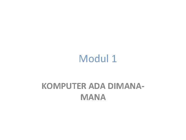 Modul 1 KOMPUTER ADA DIMANA KOMPUTER Def Komputer