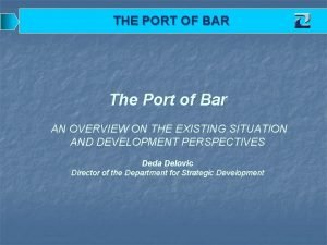 THE PORT OF BAR The Port of Bar
