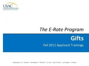 The ERate Program Gifts Fall 2011 Applicant Trainings
