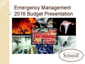 Emergency Management 2016 Budget Presentation Emergency Management What