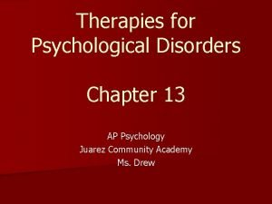Therapies for Psychological Disorders Chapter 13 AP Psychology