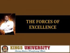 THE FORCES OF EXCELLENCE FORCE Everything remains in