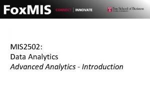 MIS 2502 Data Analytics Advanced Analytics Introduction The