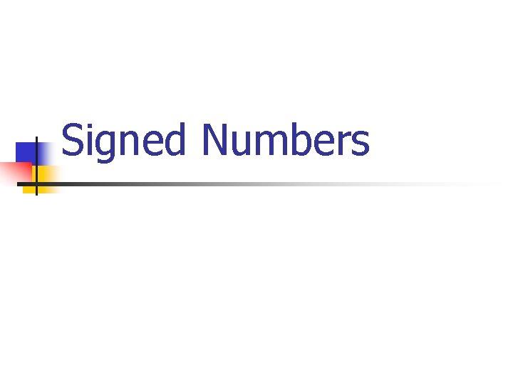 Signed Numbers Signed Numbers n n n Until