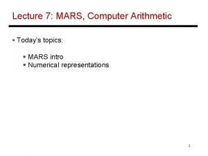 Lecture 7 MARS Computer Arithmetic Todays topics MARS
