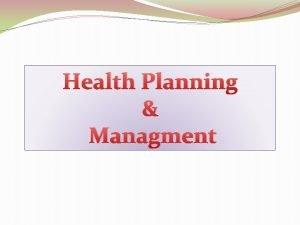 Health Planning Managment Planning Planning q To match