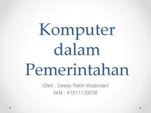 Komputer dalam Pemerintahan Oleh Dessy Ratih Wulandari NIM