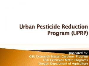 Urban Pesticide Reduction Program UPRP Sponsored by OSU