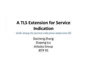 A TLS Extension for Service Indication draftzhangtlsserviceindicationextension00 Dacheng