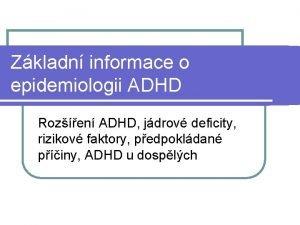 Zkladn informace o epidemiologii ADHD Rozen ADHD jdrov