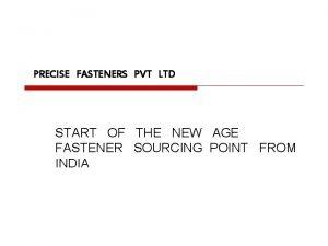 PRECISE FASTENERS PVT LTD START OF THE NEW