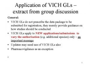 Application of VICH GLs extract from group discussion