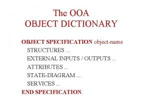 The OOA OBJECT DICTIONARY OBJECT SPECIFICATION objectname STRUCTURES