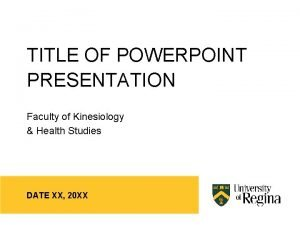 TITLE OF POWERPOINT PRESENTATION Faculty of Kinesiology Health