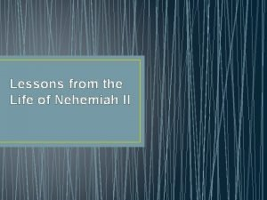Lessons from the Life of Nehemiah II Introduction